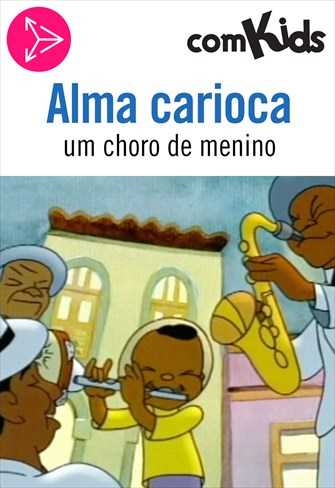 Alma Carioca - Um Choro de Menino
