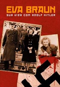 Eva Braun: Sua Vida com Adolf Hitler