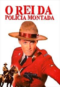 O Rei da Polícia Montada