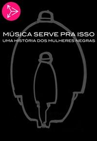 Música Serve Pra Isso - Uma História d'Os Mulheres Negras