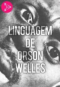 A Linguagem de Orson Welles