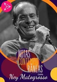 Notas Contemporâneas com Ney Matogrosso