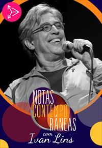Notas Contemporâneas com Ivan Lins