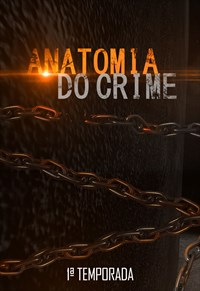 Anatomia do Crime - 1ª Temporada