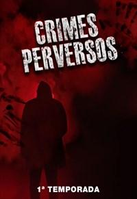 Crimes Perversos - 1ª Temporada