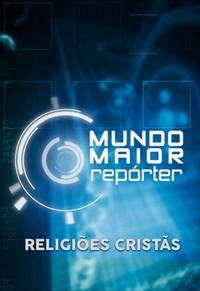 Mundo Maior Repórter -  Religiões Cristãs