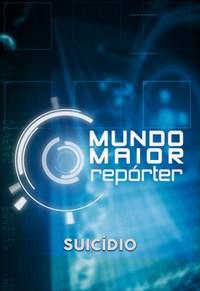 Mundo Maior Repórter -  Suicídio