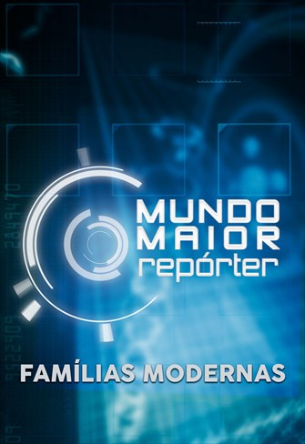 Mundo Maior Repórter - Famílias Modernas