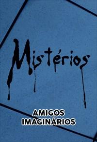 Mistérios - Amigos Imaginários