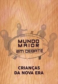 Mundo Maior Debate -  Crianças da Nova Era