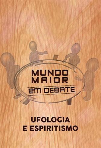 Mundo Maior Debate - Ufologia e Espiritismo