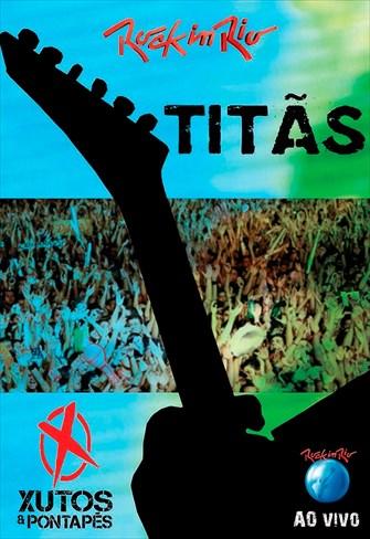 Titãs e Xutos e Pontapés - Rock In Rio