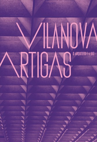Vilanova Artigas - O Arquiteto e a Luz
