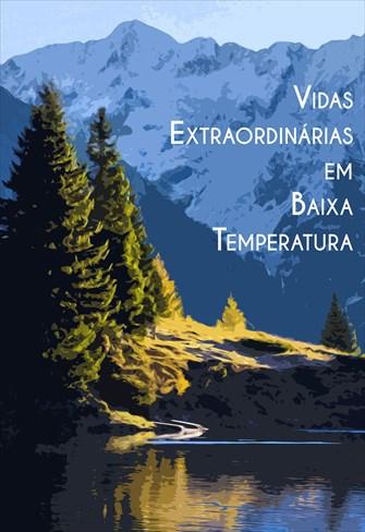 Vidas Extraordinárias em Baixa Temperatura