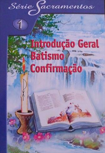 Série Sacramentos 1 - Introdução Geral - Batismo - Confirmação