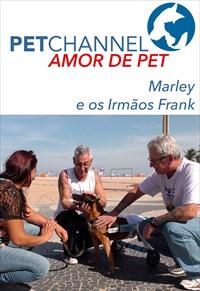 Amor de Pet - Marley e os Irmãos Frank