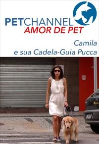 Amor de Pet - Camila e sua Cadela-Guia Pucca