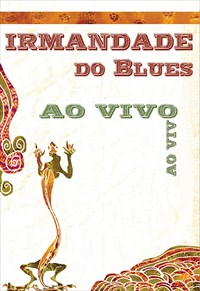 Irmandade Do Blues - Ao Vivo