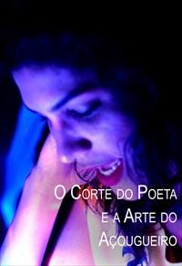 Estilhaços - Corte do Poeta e a Arte do Açougueiro