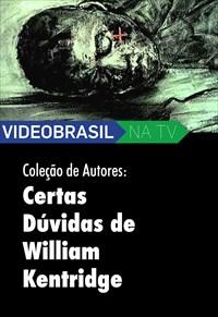 Videobrasil na TV - Coleção de Autores - Certas Dúvidas de William Kentridge