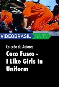 Videobrasil na TV - Coleção de Autores - Coco Fusco - I Like Girls In Uniform