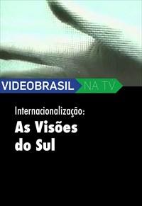 Videobrasil na TV - Coleção de Autores - Internacionalização - As Visões do Sul