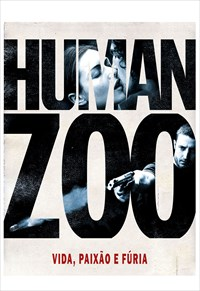 Human Zoo - Vida, Paixão e Fúria