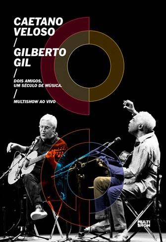 Caetano Veloso e Gilberto Gil - Dois Amigos, Um Século de Música - Multishow - Ao Vivo