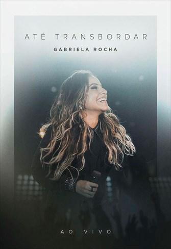 Gabriela Rocha - Até Transbordar - Ao Vivo