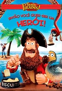 Piratas Pirados! - Então Você Quer Ser um Herói!
