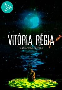 Vitória Régia - Teatro Arthur Azevedo