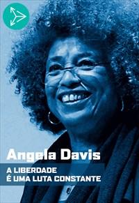 Angela Davis - A Liberdade é uma Luta Constante