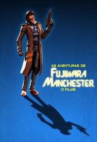 As Aventuras De Fujiwara Manchester - O Filme