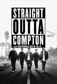 Straight Outta Compton - A História do N.W.A
