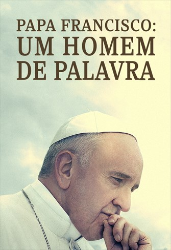 Papa Francisco - Um Homem de Palavra
