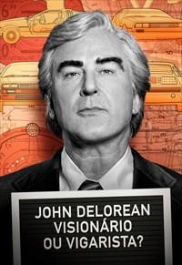 John DeLorean - Visionário ou Vigarista?