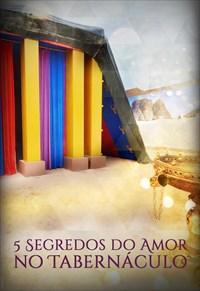 5 segredos do amor no Tabernáculo - Temporada 1