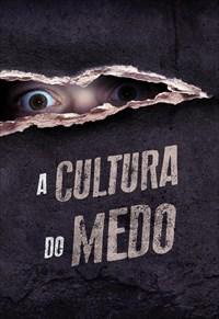 A cultura do medo - Temporada 1