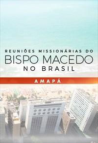 Reuniões Missionárias do Bispo Macedo - Amapá