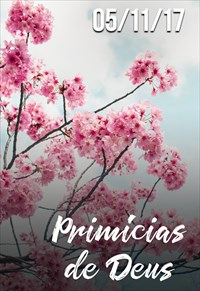 Primícias de Deus - 05/11/17