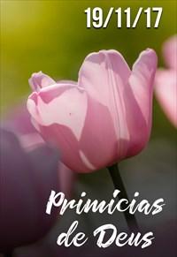 Primícias de Deus - 19/11/17