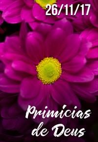 Primícias de Deus - 26/11/17