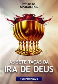 Estudo do Apocalipse - T6 - As 7 taças da ira de Deus
