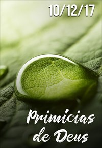 Primícias de Deus - 10/12/17