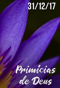 Primícias de Deus - 31/12/17
