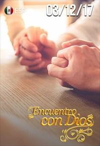 Encuentro con Dios - 03/12/17 - México