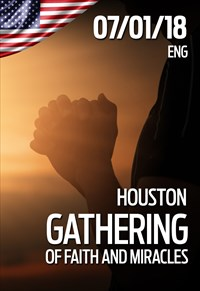 Gathering of faith and miracles - 07/01/18 - Houston