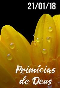 Primícias de Deus - 21/01/2018