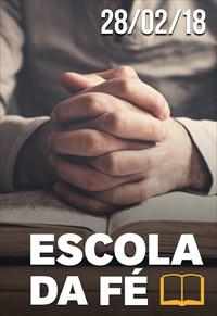 Escola da fé - 28/02/18