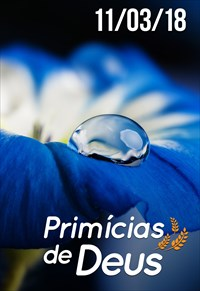 Primícias de Deus - 11/03/2018